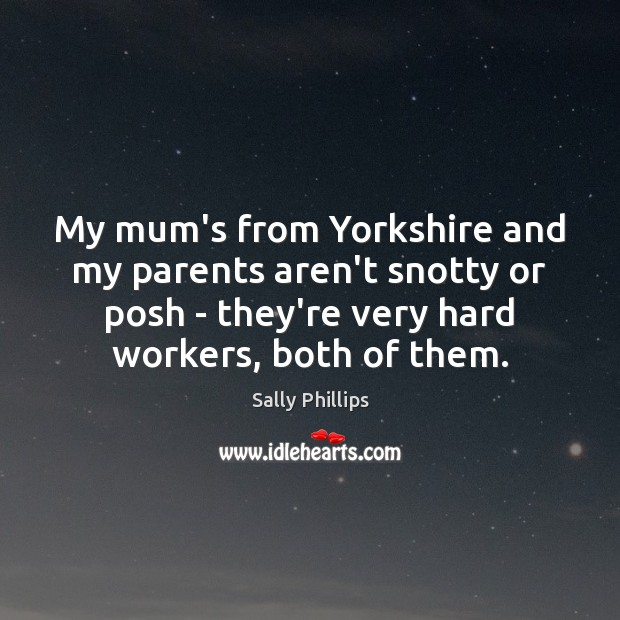 Image, My mum's from Yorkshire and my parents aren't snotty or posh –