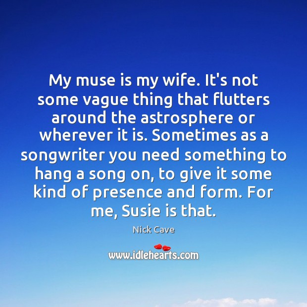 Image, My muse is my wife. It's not some vague thing that flutters