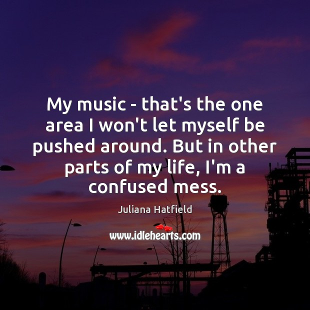 My music – that's the one area I won't let myself be Image