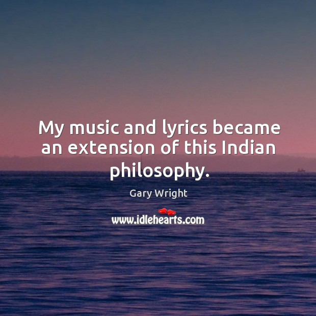 Image, My music and lyrics became an extension of this indian philosophy.