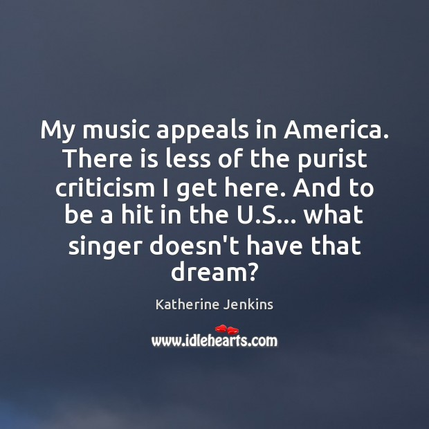 My music appeals in America. There is less of the purist criticism Image