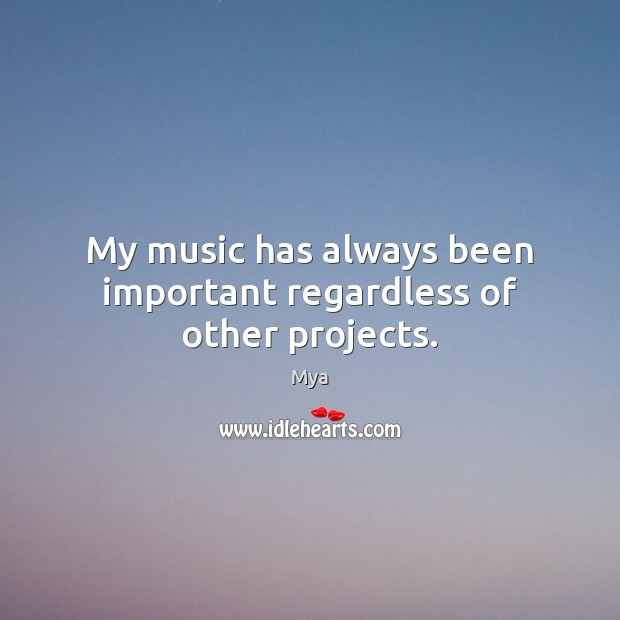 Image, My music has always been important regardless of other projects.