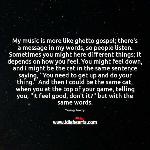 My music is more like ghetto gospel; there's a message in my Image