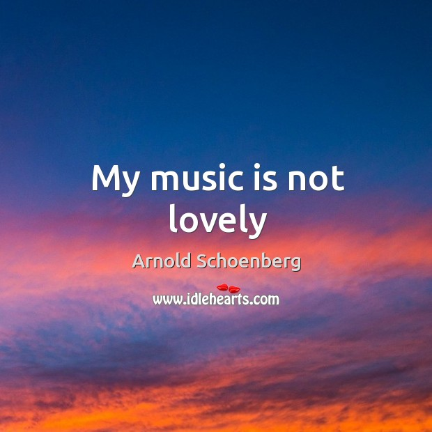 Image, My music is not lovely
