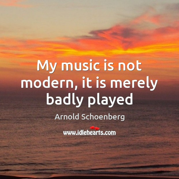 Image, My music is not modern, it is merely badly played