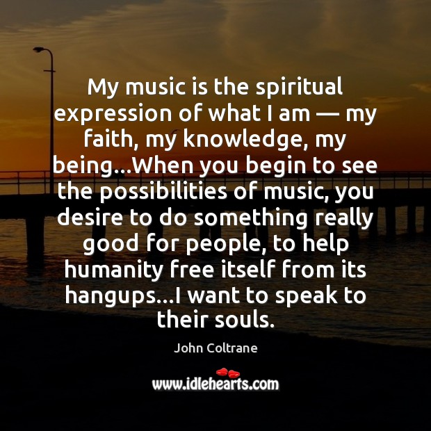 My music is the spiritual expression of what I am — my faith, Image