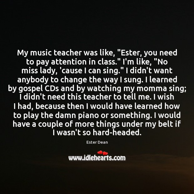 """Image, My music teacher was like, """"Ester, you need to pay attention in"""