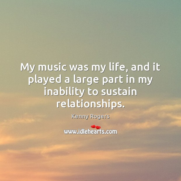 My music was my life, and it played a large part in my inability to sustain relationships. Image