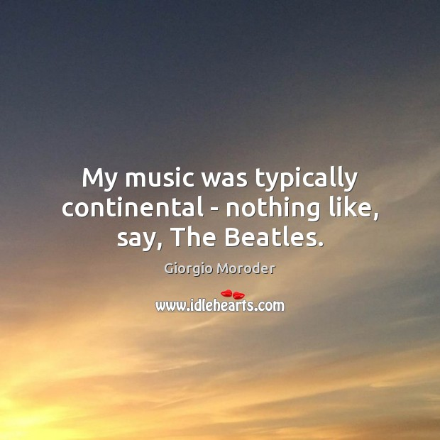 My music was typically continental – nothing like, say, The Beatles. Image