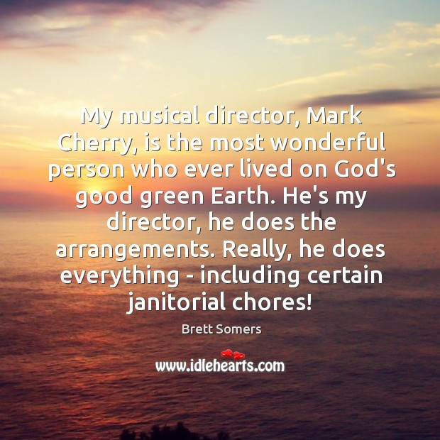 Image, My musical director, Mark Cherry, is the most wonderful person who ever