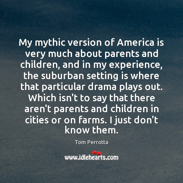 My mythic version of America is very much about parents and children, Image