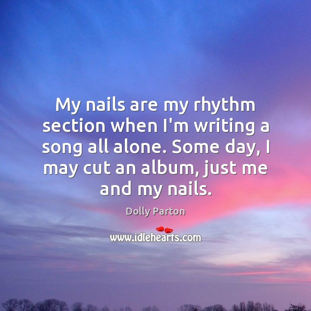 My nails are my rhythm section when I'm writing a song all Dolly Parton Picture Quote