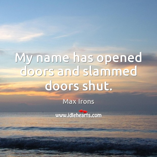 My name has opened doors and slammed doors shut. Max Irons Picture Quote
