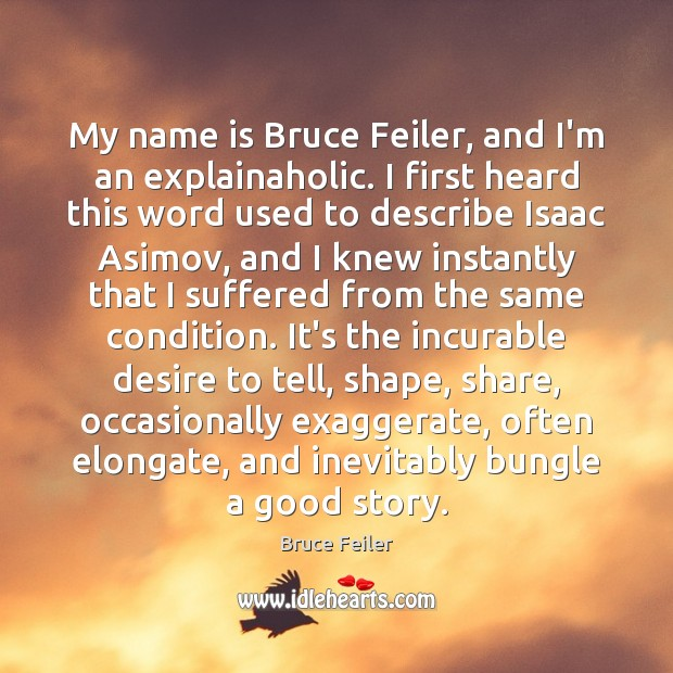 Image, My name is Bruce Feiler, and I'm an explainaholic. I first heard