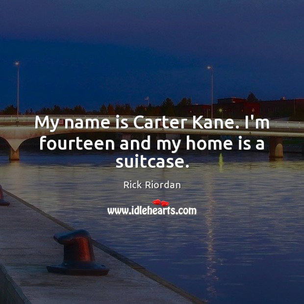 My name is Carter Kane. I'm fourteen and my home is a suitcase. Home Quotes Image