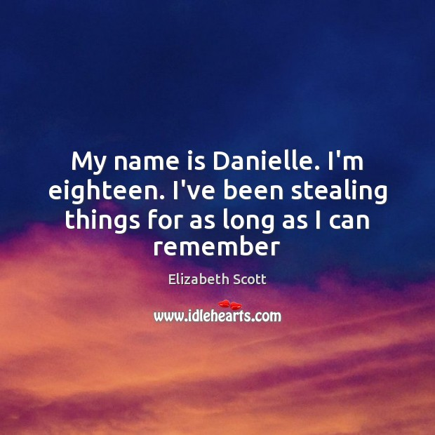 My name is Danielle. I'm eighteen. I've been stealing things for as long as I can remember Image