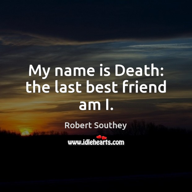 Image, My name is Death: the last best friend am I.