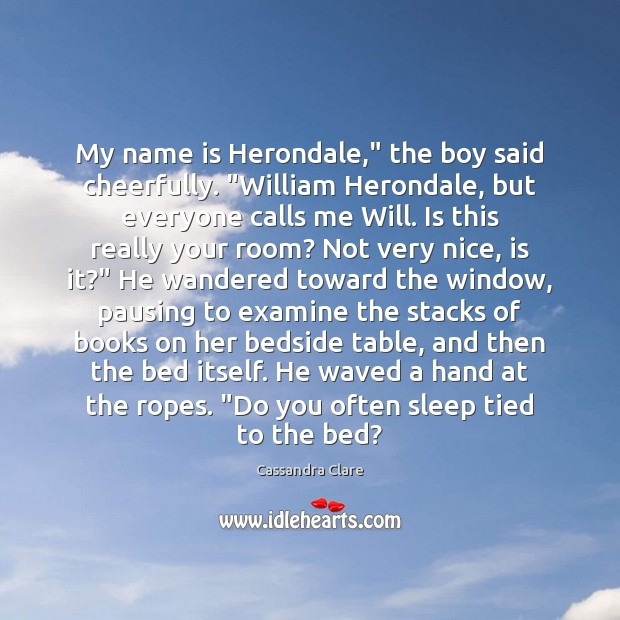 "Image, My name is Herondale,"" the boy said cheerfully. ""William Herondale, but everyone"