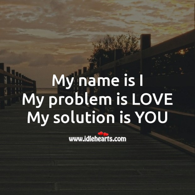 My name is I My problem is LOVE My solution is YOU. Romantic Messages Image