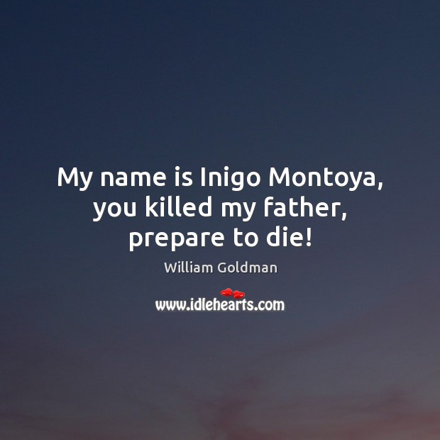 Image, My name is Inigo Montoya, you killed my father, prepare to die!