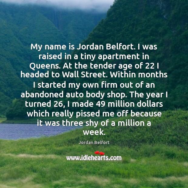 My name is Jordan Belfort. I was raised in a tiny apartment Jordan Belfort Picture Quote