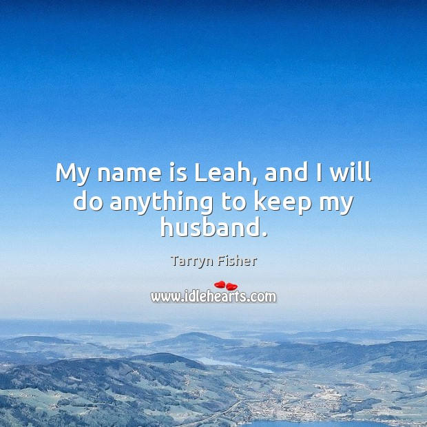 My name is Leah, and I will do anything to keep my husband. Image