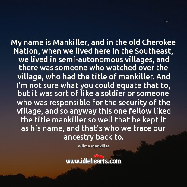 Image, My name is Mankiller, and in the old Cherokee Nation, when we