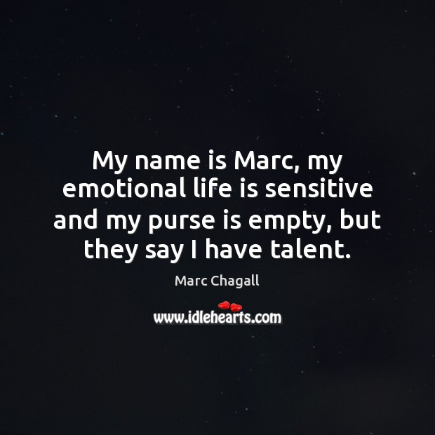 My name is Marc, my emotional life is sensitive and my purse Marc Chagall Picture Quote