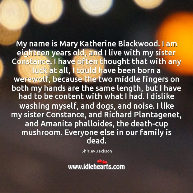 Shirley Jackson Picture Quote image saying: My name is Mary Katherine Blackwood. I am eighteen years old, and