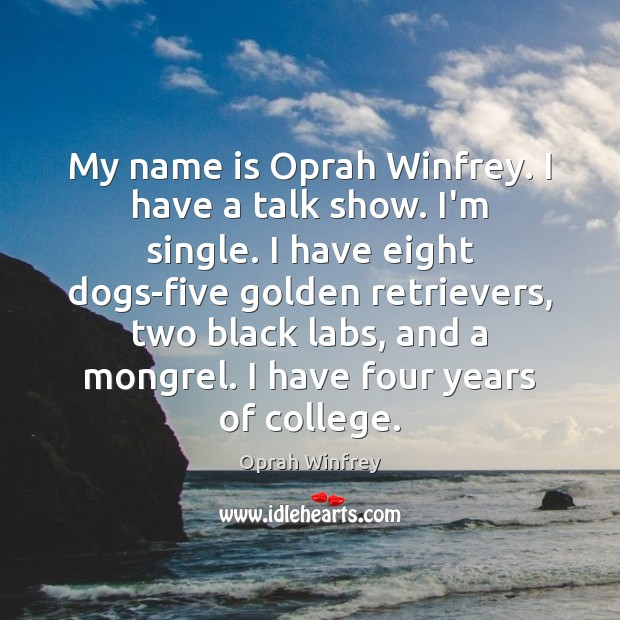 Image, My name is Oprah Winfrey. I have a talk show. I'm single.