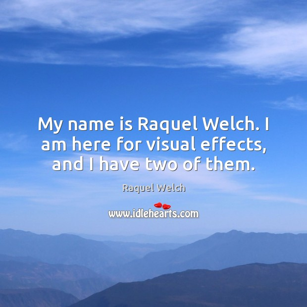 My name is Raquel Welch. I am here for visual effects, and I have two of them. Image