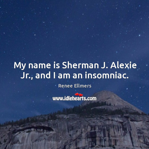 My name is sherman j. Alexie jr., and I am an insomniac. Image