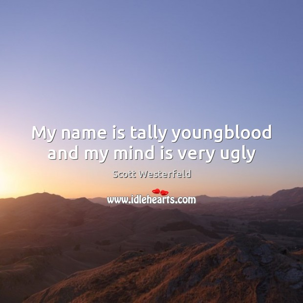 My name is tally youngblood and my mind is very ugly Image