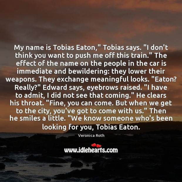 """My name is Tobias Eaton,"""" Tobias says. """"I don't think you want Car Quotes Image"""