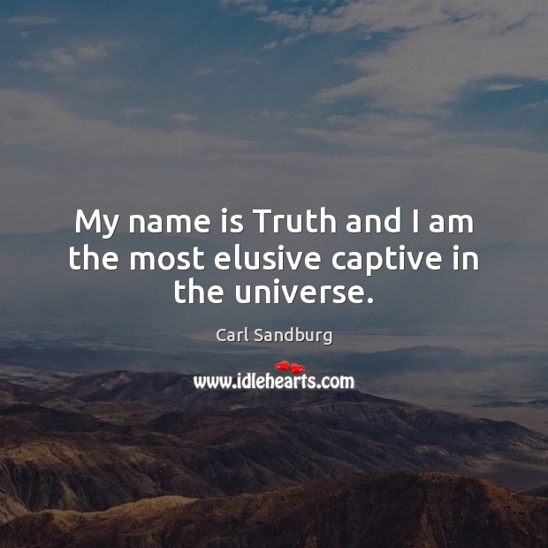 My name is Truth and I am the most elusive captive in the universe. Image