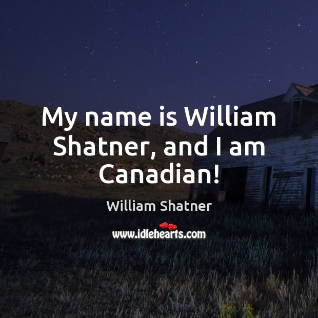 My name is William Shatner, and I am Canadian! Image