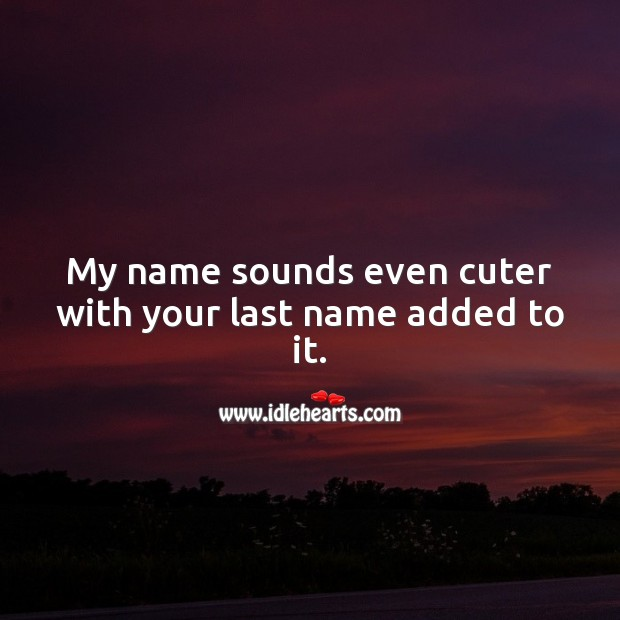 Image, My name sounds even cuter with your last name added to it.