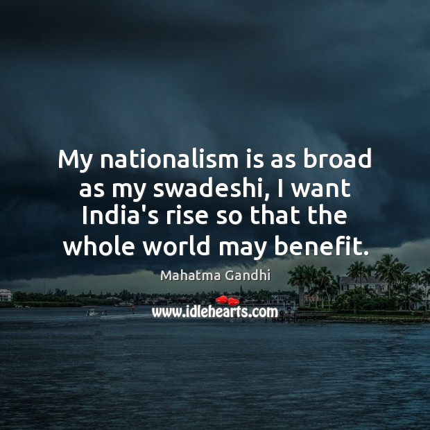 My nationalism is as broad as my swadeshi, I want India's rise Image