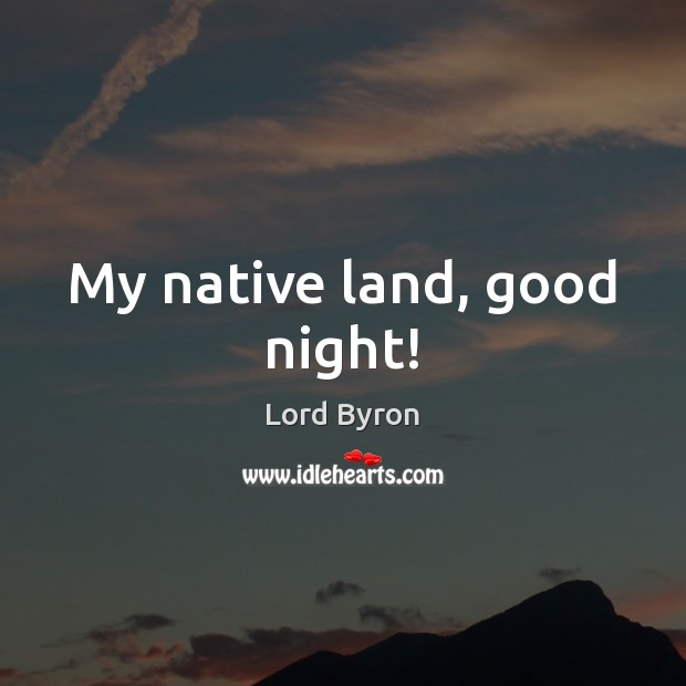 My native land, good night! Lord Byron Picture Quote