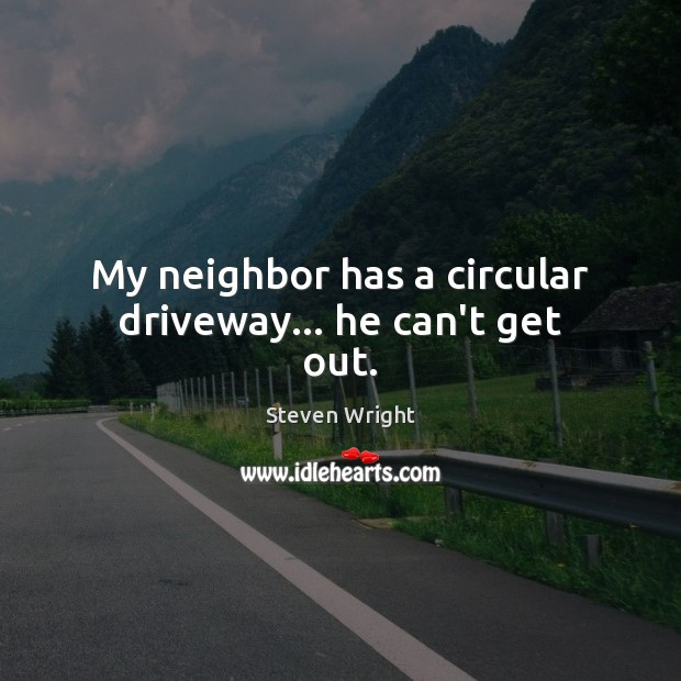 My neighbor has a circular driveway… he can't get out. Image