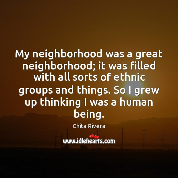 Image, My neighborhood was a great neighborhood; it was filled with all sorts