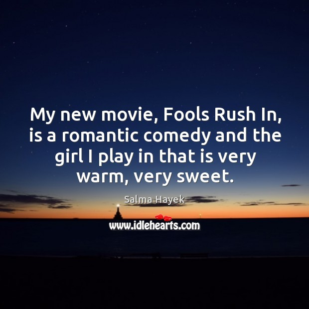 Image, My new movie, fools rush in, is a romantic comedy and the girl I play in that is very warm, very sweet.