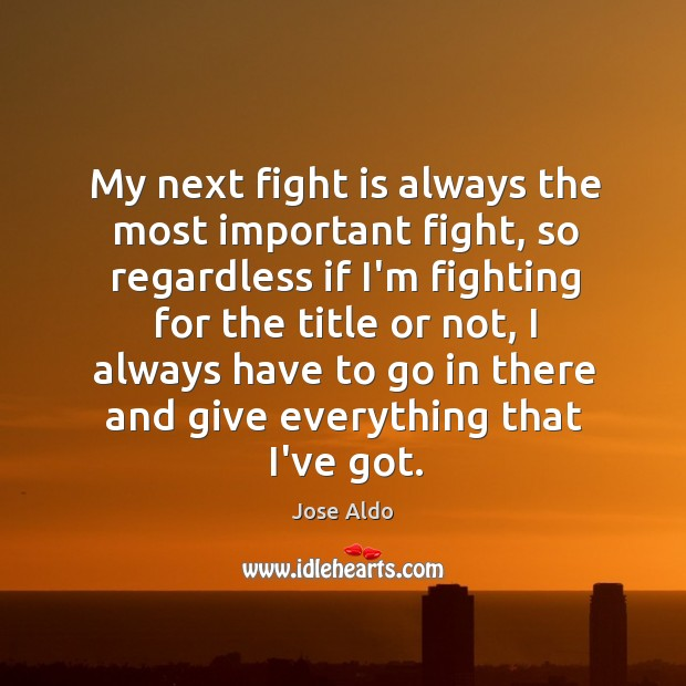 My next fight is always the most important fight, so regardless if Image