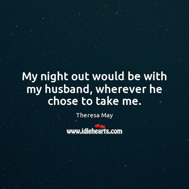 My night out would be with my husband, wherever he chose to take me. Image