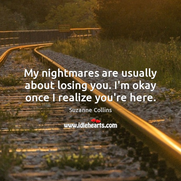 Image, My nightmares are usually about losing you. I'm okay once I realize you're here.
