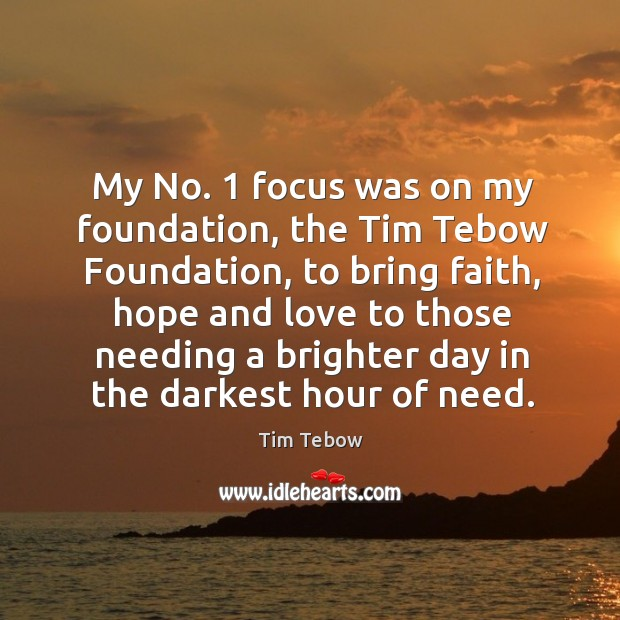 My No. 1 focus was on my foundation, the Tim Tebow Foundation, to Image