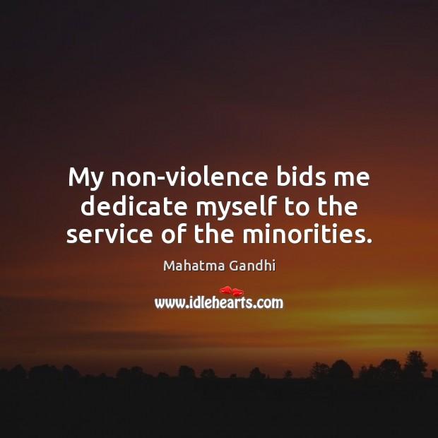 Image, My non-violence bids me dedicate myself to the service of the minorities.