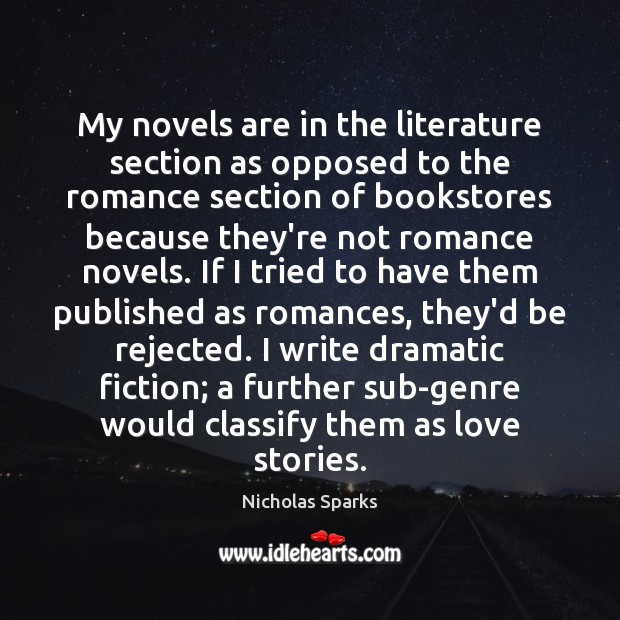 My novels are in the literature section as opposed to the romance Nicholas Sparks Picture Quote