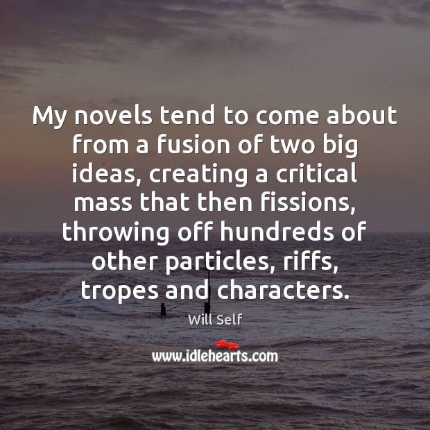 Image, My novels tend to come about from a fusion of two big