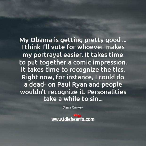 My Obama is getting pretty good … I think I'll vote for whoever Image